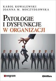 okładka Patologie i dysfunkcje w organizacji, Książka | Karol Kowalewski, Joanna M. Moczydłowska