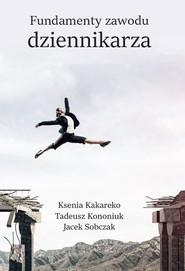 okładka Fundamenty zawodu dziennikarza, Książka | Ksenia  Kakareko, Tadeusz Kononiuk, Jacek  Sobczak
