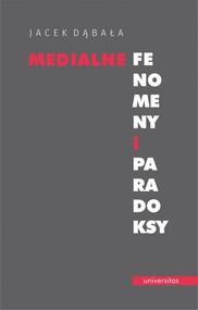 okładka Medialne fenomeny i paradoksy, Książka | Jacek Dąbała