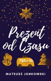 okładka Prezent od Czasu (PDF), Ebook | Mateusz Jonkowski