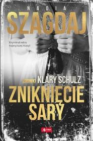 okładka Zniknięcie Sary Kroniki Klary Schulz, Książka | Szagdaj Nadia