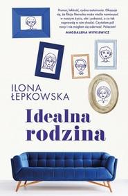 okładka Idealna rodzina, Książka   Ilona Łepkowska