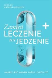 okładka Zamień leczenie na jedzenie, Książka   Michalsen Andreas