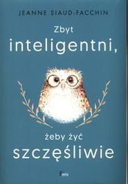 okładka Zbyt inteligentni, żeby żyć szczęśliwie, Książka | Siaud-Facchin Jeanne