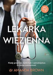 okładka Lekarka więzienna Kiedy przemoc, narkotyki i samobójstwa to twoja codzienność, Książka | Brown Amanda