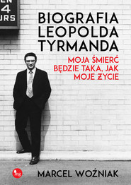 okładka Biografia Leopolda Tyrmanda Moja śmierć będzie taka, jak moje życie, Książka | Marcel Woźniak