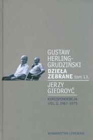okładka Dzieła zebrane tom 13. Korespondencja vol. 2. 1967-1975, Książka | Gustaw Herling-Grudziński, Jerzy Giedroyć