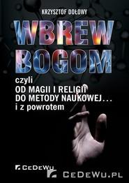 okładka Wbrew bogom czyli od magii i religii do metody naukowej... i z poworotem, Książka | Krzysztof Dołowy