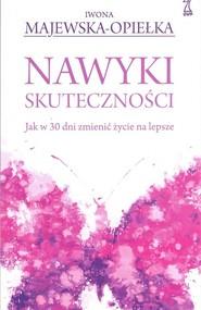 okładka Nawyki skuteczności Jak w 30 dni zmienić życie na lepsze, Książka | Iwona  Majewska-Opiełka