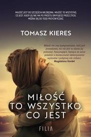okładka Miłość to wszystko co jest, Książka | Tomasz Kieres