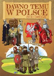 okładka Dawno temu w Polsce Życie i obyczaje, Książka | Opracowanie zbiorowe