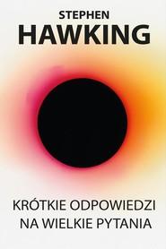 okładka Krótkie odpowiedzi na wielkie pytania, Książka | Stephen Hawking
