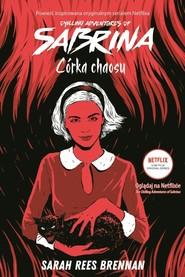 okładka Córka chaosu Chilling Adventures of Sabrina Tom 2, Książka   Sarah Rees Brennan