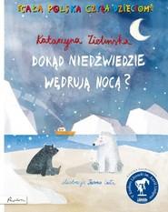 okładka Dokąd niedźwiedzie wędrują nocą?, Książka | Zielińska Katarzyna
