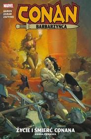 okładka Conan Barbarzyńca Tom 1 Życie i śmierć Conana, Książka | Aaron Jason