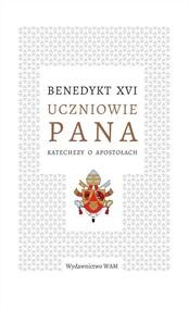 okładka Uczniowie Pana Katechezy o apostołach, Książka | Benedykt XVI
