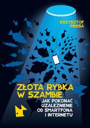 okładka Złota rybka w szambie Jak pokonać uzależnienie od smartfona i internetu, Książka   Krzysztof Piersa