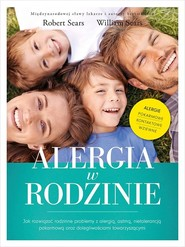 okładka Alergia w rodzinie Jak rozwiązać rodzinne problemy z alergią astmą nietolerancją pokarmową oraz dolegliwościami towarzyszącymi, Książka   Robert Sears, William Sears