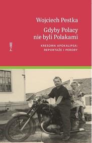 okładka Gdyby Polacy nie byli Polakami Kresowa apokalipsa: reportaże i perory, Książka   Wojciech Pestka