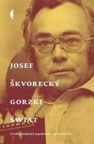 okładka Gorzki świat, Książka | Josef Škvorecký