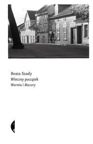 okładka Wieczny początek Warmia i Mazury, Książka | Beata Szady
