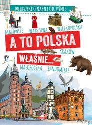 okładka A to Polska właśnie Wierszyki o naszej ojczyźnie, Książka   Agnieszka Nożyńska-Demianiuk