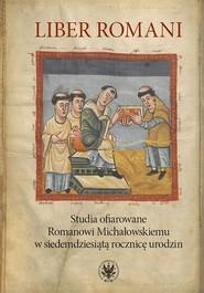 okładka Liber Romani Studia ofiarowane Romanowi Michałowskiemu w siedemdziesiątą rocznicę urodzin, Książka  