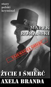 okładka Życie i śmierć Axela Branda, Książka | Marek Romański