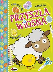 okładka Przyszła wiosna łamigłowki naklejki wycinanki, Książka | Czarnecka Jolanta, Miłoszewski Leszek