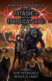 okładka Gdzie diabeł mówi dobranoc Tom 2 Nie wywołuj wilka z lasu, Książka | Karina Bonowicz
