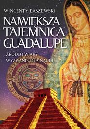 okładka Największa tajemnica Guadalupe, Książka   Wincenty Łaszewski