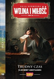 okładka Wojna i miłośćTom 16 Trudny czas, Książka   Else Berit Kristiansen