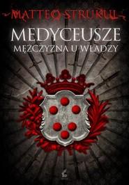 okładka Medyceusze Mężczyzna u władzy, Książka | Strukul Matteo
