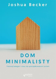 okładka Dom minimalisty Pokonaj bałagan i ciesz się uporządkowanym życiem, Książka | Joshua Becker