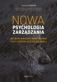 okładka Nowa psychologia zarządzania Jak błyskawicznie zmotywować tych, którym chce się najmniej, Książka | Gordon Tomasz
