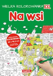 okładka Wielka kolorowanka  XXL - Na wsi, Książka | Praca Zbiorowa