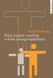 okładka Klasa kapitał i coaching w dobie późnego kapitalizmu, Książka | Mokrzan Michał