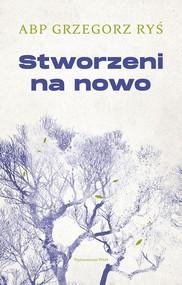okładka Stworzeni na nowo, Książka | Grzegorz Ryś