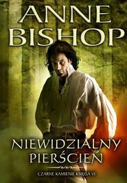 okładka Niewidzialny Pierścień Tom 6 Czarne kamienie, Książka   Anne Bishop