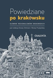 okładka Powiedziane po krakowsku Słownik regionalizmów krakowskich, Książka | Dorota Ochman, Renata Przybylska