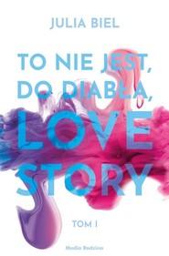 okładka To nie jest, do diabła, love story, Książka   Biel Julia