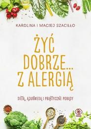 okładka Żyć dobrze... z alergią, Książka | Karolina Szaciłło, Maciej Szaciłło