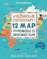 okładka Więźniowie geografii 12 map, które pomogą Ci zrozumieć świat, Książka | Tim Marshall