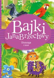 okładka Bajki Jana Brzechwy Stonoga i inne, Książka | Jan Brzechwa