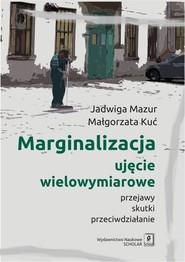 okładka Marginalizacja - ujęcie wielowymiarowe Przejawy, skutki, przeciwdziałanie, Książka   Jadwiga Mazur, Małgorzata Kuć