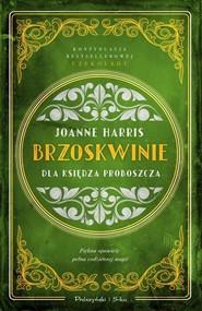 okładka Brzoskwinie dla księdza proboszcza, Książka | Joanne Harris