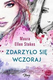 okładka Zdarzyło się wczoraj, Książka | Maura Ellen Stokes