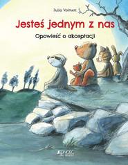 okładka Jesteś jednym z nas Opowieść o akceptacji, Książka   Volmert Julia