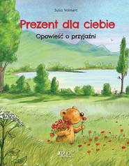 okładka Prezent dla ciebie Opowieść o przyjaźni, Książka   Volmert Julia