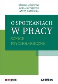 okładka O spotkaniach w pracy Szkice psychologiczne, Książka | Ratajczak Zofia, Anita redakcja naukowa Gałuszka